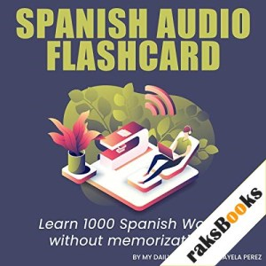 Spanish Audio Flash Cards: Learn 1000 Spanish Words - Without Memorization! Audiobook By Mayela Perez cover art