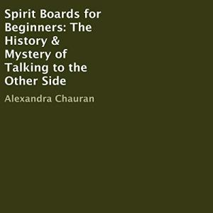 Spirit Boards for Beginners: The History & Mystery of Talking to the Other Side Audiobook By Alexandra Chauran cover art