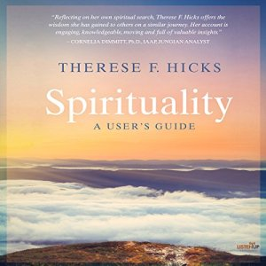 Spirituality: A User's Guide Audiobook By Therese F. Hicks cover art