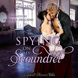 Spying on My Scoundrel Audiobook By Dawn Brower cover art
