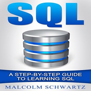 SQL: A Step-by-Step Guide to Learning SQL Audiobook By Malcolm Schwartz cover art