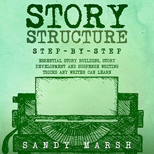 Story Structure: Step-by-Step Audiobook By Sandy Marsh cover art