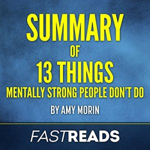 Summary of 13 Things Mentally Strong People Don't Do by Amy Morin Audiobook By FastReads cover art