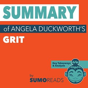 Summary of Angela Duckworth's Grit: Key Takeaways & Analysis Audiobook By Sumoreads cover art