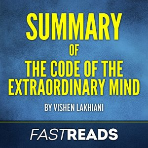 Summary of Code of the Extraordinary Mind: by Vishen Lakhiani Audiobook By FastReads Publishing cover art