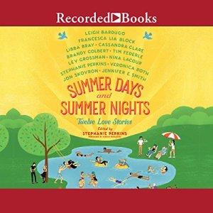 Summer Days and Summer Nights Audiobook By Stephanie Perkins, Nina LaCour, Libba Bray, Francesca Lia Block, Leigh Bardugo cover art