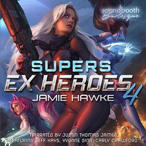 Supers: Ex Heroes 4 Audiobook By Jamie Hawke cover art