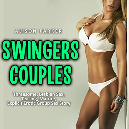 Swingers Couples: Threesome, Lesbian Sex, Teasing, Mature, Explicit Erotic Group Sex Story Audiobook By Alison Parker cover art