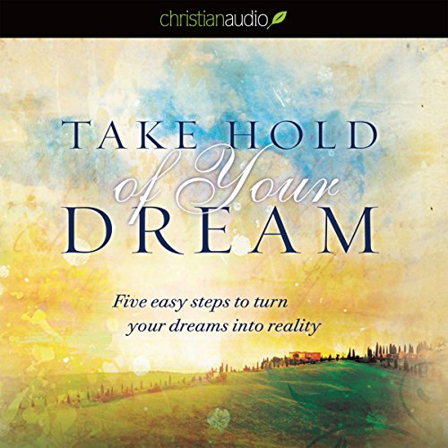 Take Hold of Your Dream Audiobook By Jentezen Franklin cover art