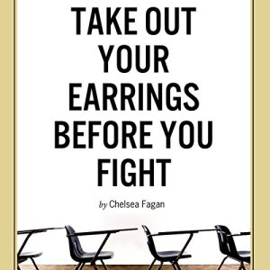 Take Out Your Earrings Before You Fight Audiobook By Chelsea Fagan cover art