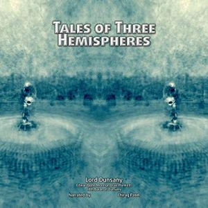 Tales of Three Hemispheres: A Collection of Classic Fantasy Stories by Edward Plunkett (Illustrated) Audiobook By Lord Dunsany cover art