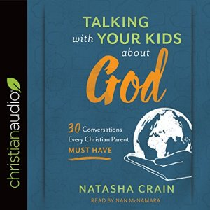 Talking with Your Kids About God Audiobook By Natasha Crain cover art
