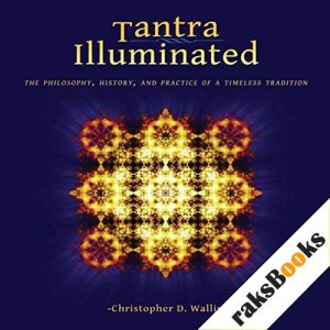 Tantra Illuminated: The Philosophy, History, and Practice of a Timeless Tradition Audiobook By Christopher D. Wallis cover art
