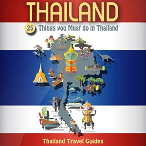 Thailand: 25 Things You Must Do in Thailand Audiobook By Thailand Travel Guides cover art