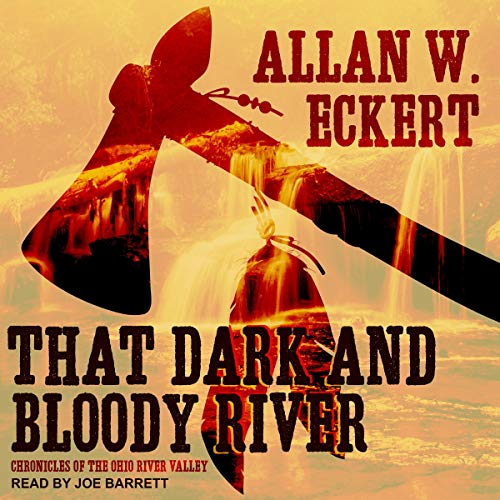 That Dark and Bloody River Audiobook By Allan W. Eckert cover art