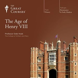 The Age of Henry VIII Audiobook By Dale Hoak, The Great Courses cover art