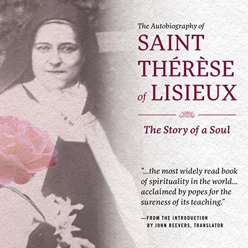 The Autobiography of Saint Therese of Lisieux Audiobook By Therese Martin O.Carm., John Beevers (translator) cover art