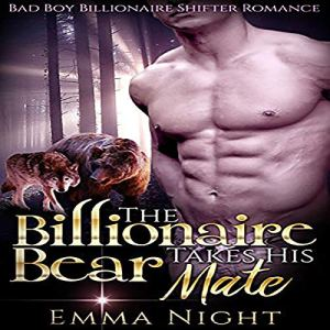 The Billionaire Bear Takes His Mate Audiobook By Emma Night cover art