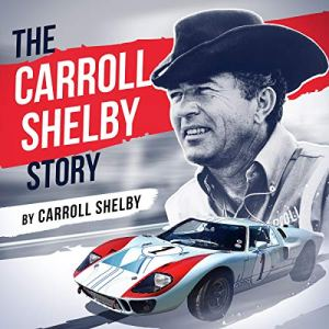The Carroll Shelby Story Audiobook By Carroll Shelby cover art