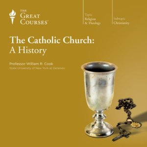 The Catholic Church: A History Audiobook By William R. Cook, The Great Courses cover art