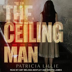 The Ceiling Man Audiobook By Patricia Lillie cover art