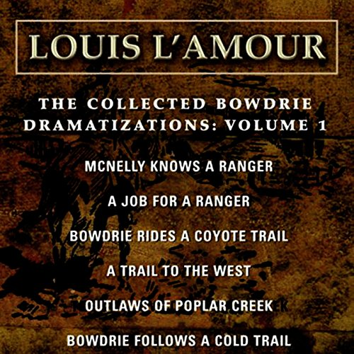 The Collected Bowdrie Dramatizations: Volume 1 (Dramatized) Audiobook By Louis L'Amour cover art