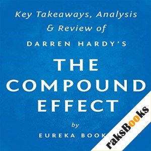The Compound Effect, by Darren Hardy: Key Takeaways, Analysis, & Review Audiobook By Eureka Books cover art