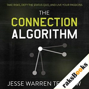The Connection Algorithm: Take Risks, Defy the Status Quo, and Live Your Passions Audiobook By Jesse Tevelow cover art