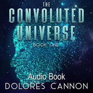 The Convoluted Universe: Book One Audiobook By Dolores Cannon cover art