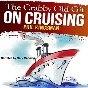 The Crabby Old Git on Cruising Audiobook By Phil Kingsman cover art