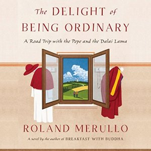 The Delight of Being Ordinary Audiobook By Roland Merullo cover art