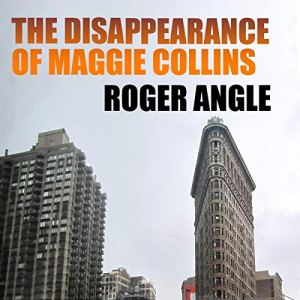The Disappearance of Maggie Collins Audiobook By Roger Angle cover art