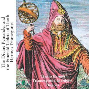 The Divine Pymander and the Emerald Tablets of Thoth Hermes Trismegistus Audiobook By Hermes Trismegistus, John Everard - translator cover art