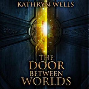 The Door Between Worlds Audiobook By Kathryn Wells cover art