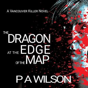 The Dragon at the Edge of the Map Audiobook By P.A. Wilson cover art