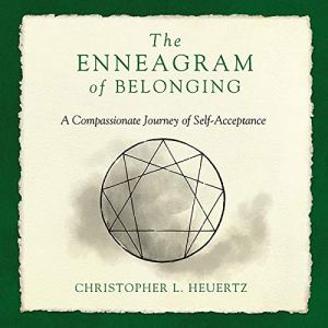 The Enneagram of Belonging Audiobook By Christopher L. Heuertz cover art