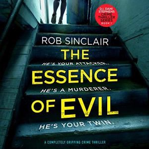 The Essence of Evil (A Completely Gripping Crime Thriller) Audiobook By Rob Sinclair cover art