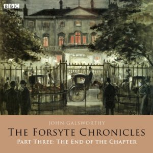 The Forsyte Chronicles: Part Three: The End of the Chapter (Dramatised) Audiobook By John Galsworthy cover art