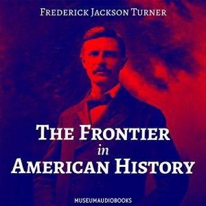 The Frontier in American History Audiobook By Frederick Jackson Turner cover art