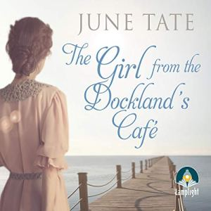 The Girl from the Docklands Cafe Audiobook By June Tate cover art