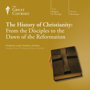 The History of Christianity: From the Disciples to the Dawn of the Reformation Audiobook By Luke Timothy Johnson, The Great Courses cover art