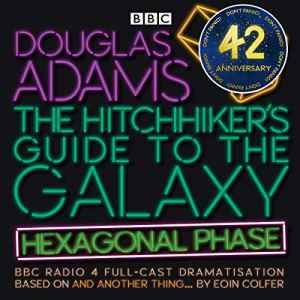 The Hitchhiker's Guide to the Galaxy: Hexagonal Phase (Dramatized) Audiobook By Eoin Colfer, Douglas Adams cover art
