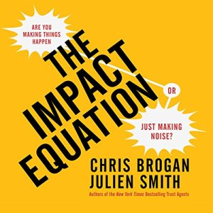 The Impact Equation Audiobook By Chris Brogan, Julien Smith cover art