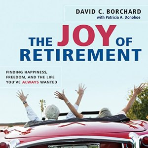 The Joy of Retirement Audiobook By David C. Borchard, Patricia A. Donohoe cover art