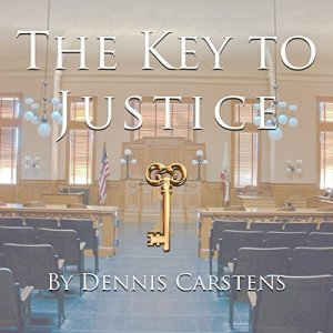 The Key to Justice Audiobook By Dennis Carstens cover art