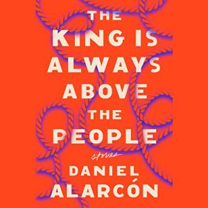 The King Is Always Above the People Audiobook By Daniel Alarcón cover art