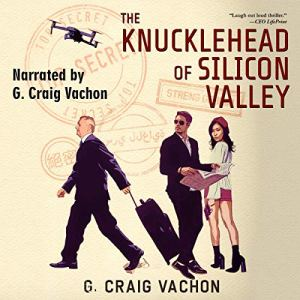 The Knucklehead of Silicon Valley Audiobook By G. Craig Vachon cover art