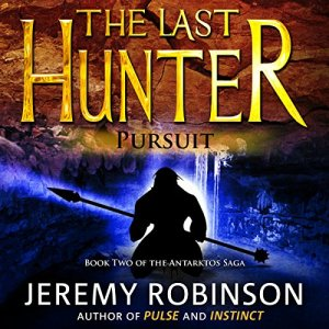 The Last Hunter - Pursuit: Antarktos Saga, Book 2 Audiobook By Jeremy Robinson cover art
