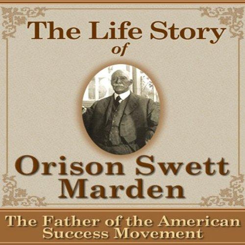 The Life Story of Orison Swett Marden Audiobook By Richard Gorham, Margaret Connolly cover art