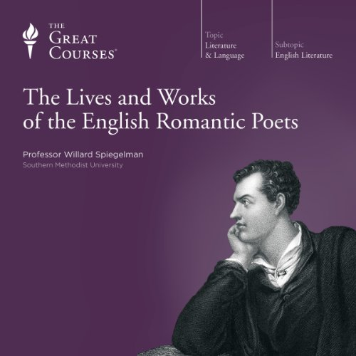 The Lives and Works of the English Romantic Poets Audiobook By Willard Spiegelman, The Great Courses cover art